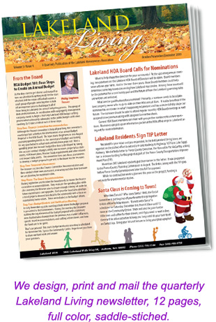 We design, print and mail the quarterly Lakeland Living newsletter, 12 pages, full color, saddle stitched.